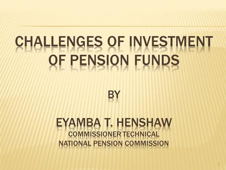 1. 2  Pension Funds Investment  Pre-requisites for Pension Fund  Investment Guidelines  Portfolio of Pension Funds  Pension Fund Investment Challenges.