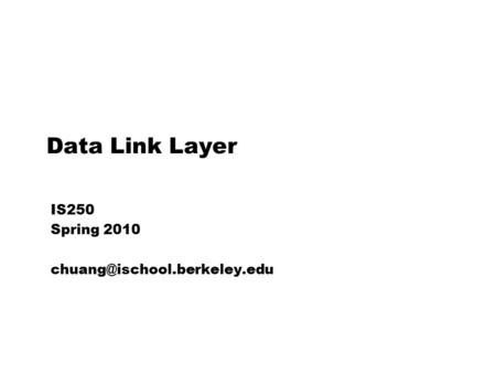 Data Link Layer IS250 Spring 2010