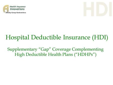"Hospital Deductible Insurance (HDI) Supplementary ""Gap"" Coverage Complementing High Deductible Health Plans (""HDHPs"")"