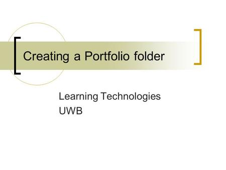 Creating a Portfolio folder Learning Technologies UWB.