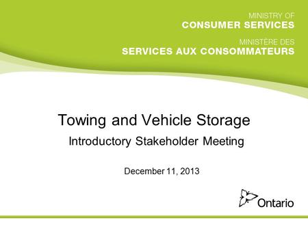Towing and Vehicle Storage Introductory Stakeholder Meeting December 11, 2013.