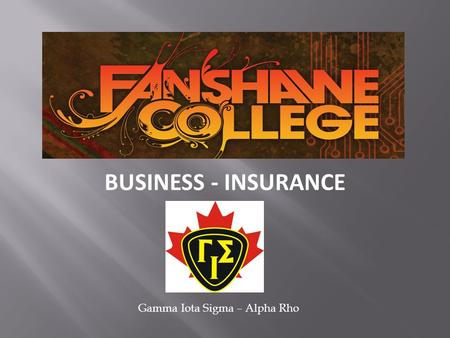 BUSINESS - INSURANCE Gamma Iota Sigma – Alpha Rho.