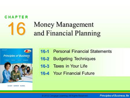 © 2012 Cengage Learning. All Rights Reserved. Principles of Business, 8e C H A P T E R 16 SLIDE 1 16-1 16-1Personal Financial Statements 16-2 16-2Budgeting.