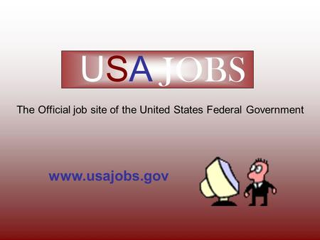 USA JOBS The Official job site of the United States Federal Government www.usajobs.gov.