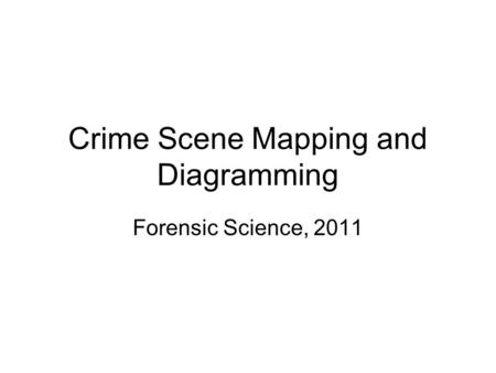 Crime Scene Mapping and Diagramming Forensic Science, 2011.