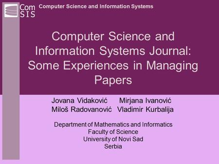 Computer Science and Information Systems Computer Science and Information Systems Journal: Some Experiences in Managing Papers Jovana Vidaković Mirjana.