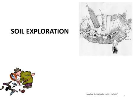 SOIL EXPLORATION Module 1 -2K6 -March 2013 -GCEK 1.