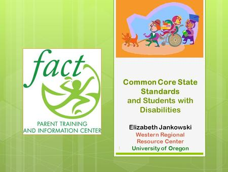Common Core State Standards and Students with Disabilities Elizabeth Jankowski Western Regional Resource Center University of Oregon Introductions.