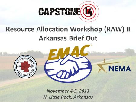 Resource Allocation Workshop (RAW) II Arkansas Brief Out November 4-5, 2013 N. Little Rock, Arkansas.