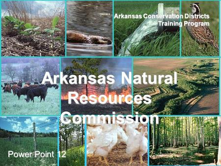 ANRC AACD Arkansas Conservation Districts Training Program Power Point 12 Arkansas Natural Resources Commission.