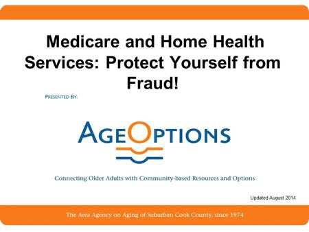 1 Medicare and Home Health Services: Protect Yourself from Fraud! Updated August 2014.