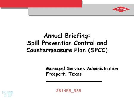 Annual Briefing: Spill Prevention Control and Countermeasure Plan (SPCC) Managed Services Administration Freeport, Texas ____________________ 281458_365.