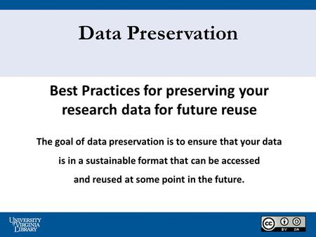 Data Preservation Best Practices for preserving your research data for future reuse The goal of data preservation is to ensure that your data is in a sustainable.