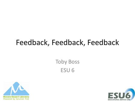 Feedback, Feedback, Feedback Toby Boss ESU 6. Segments that are routine components of every lesson Rules and procedures (Q 6) Communicating learning goals.
