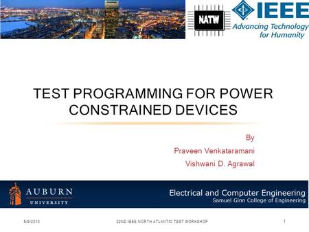 By Praveen Venkataramani Vishwani D. Agrawal TEST PROGRAMMING FOR POWER CONSTRAINED DEVICES 5/9/201322ND IEEE NORTH ATLANTIC TEST WORKSHOP 1.