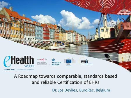 A Roadmap towards comparable, standards based and reliable Certification of EHRs Dr. Jos Devlies, EuroRec, Belgium.