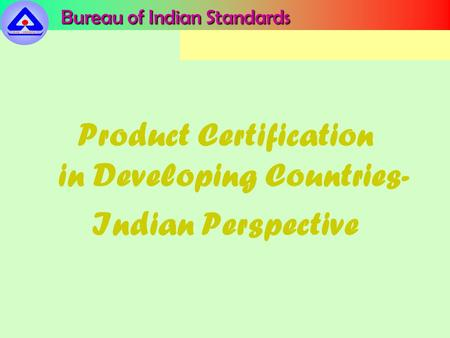 Bureau of Indian Standards Product Certification in Developing Countries- Indian Perspective.
