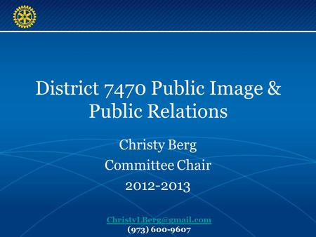 District 7470 Public Image & Public Relations Christy Berg Committee Chair 2012-2013 (973) 600-9607.