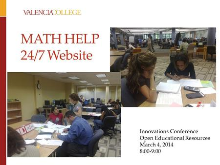 MATH HELP 24/7 Website Innovations Conference Open Educational Resources March 4, 2014 8:00-9:00.