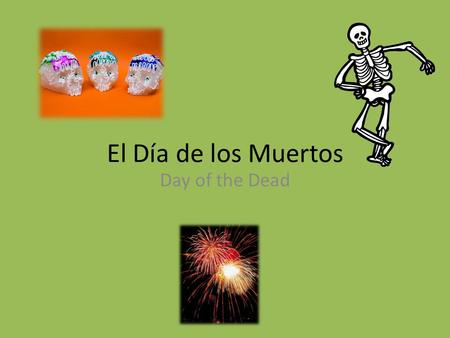 El Día de los Muertos Day of the Dead. What is it all about? * Day of the Dead is a Mexican holiday that is set aside to remember those family and friends.