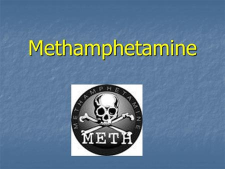 Methamphetamine.