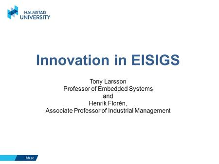 Innovation in EISIGS Tony Larsson Professor of Embedded Systems and Henrik Florén, Associate Professor of Industrial Management.