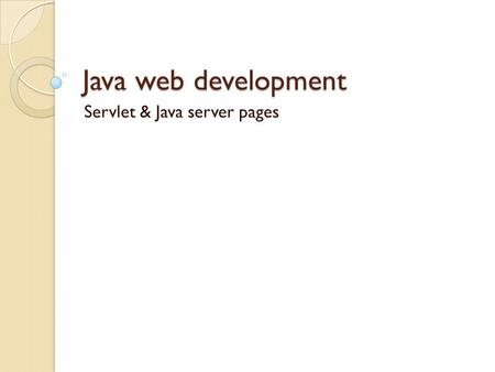 Java web development Servlet & Java server pages.