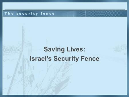 Saving Lives: Israel's Security Fence. if terrorists were attacking your people? What would you do…