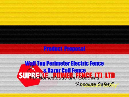 """Absolute Safety"" POWER FENCE (T) LTD Product Proposal Wall Top Perimeter Electric Fence & Razor Coil Fence ""Absolute Safety"" For Homesteads and Godowns."