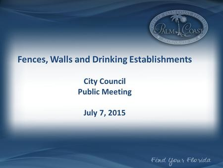 Fences, Walls and Drinking Establishments City Council Public Meeting July 7, 2015.