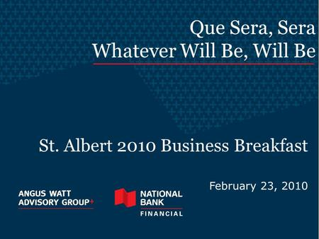 Que Sera, Sera Whatever Will Be, Will Be St. Albert 2010 Business Breakfast February 23, 2010.