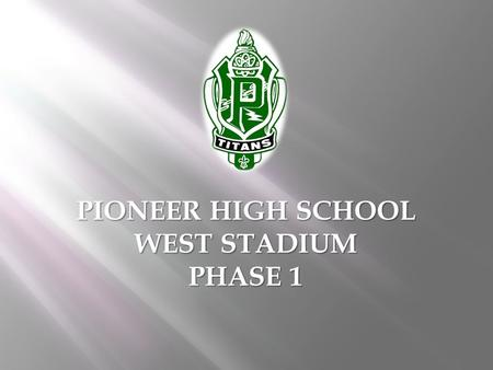 PIONEER HIGH SCHOOL WEST STADIUM PHASE 1. EXECUTIVE SUMMARY Erickson Hall (EHCC) was the awarded the Pioneer High School Phase 1 Construction Contract.
