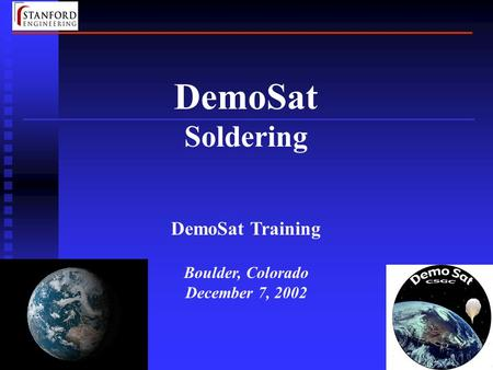 1 DemoSat Soldering DemoSat Training Boulder, Colorado December 7, 2002.