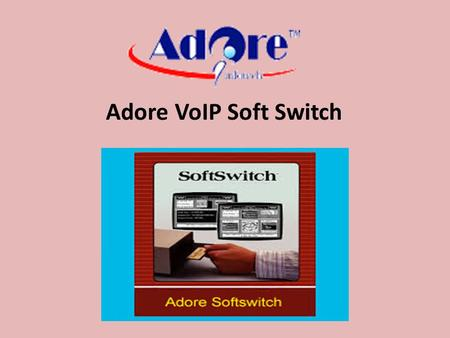 Adore VoIP Soft Switch. VoIP Soft Switch VoIP Soft switch for Competitive Service Providers. A soft switch is central device in telecommunications network.