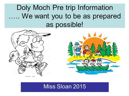 Doly Moch Pre trip Information ….. We want you to be as prepared as possible! Miss Sloan 2015.