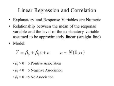 Linear Regression and Correlation Explanatory and Response Variables are Numeric Relationship between the mean of the response variable and the level of.