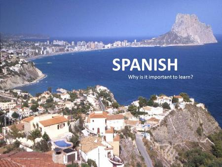 SPANISH Why is it important to learn?. Spanish is a part of pop culture.