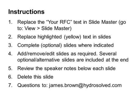 "Instructions 1.Replace the ""Your RFC"" text in Slide Master (go to: View > Slide Master) 2.Replace highlighted (yellow) text in slides 3.Complete (optional)"