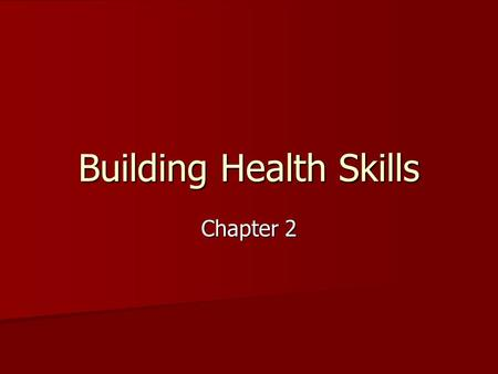 Building Health Skills Chapter 2. Focusing on the main ideas… In this lesson you will learn how to: In this lesson you will learn how to: –Demonstrate.