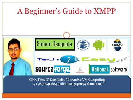 CEO, Tech IT Easy Lab of Pervasive VM Computing +91 9830740684 A Beginner's Guide to XMPP.