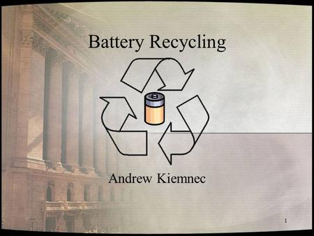 1 Battery Recycling Andrew Kiemnec. 2 Introduction Why should we recycle batteries? –Where solid waste goes –Facts about battery consumption How does.
