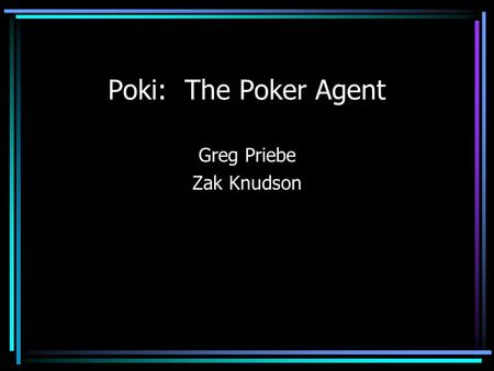Poki: The Poker Agent Greg Priebe Zak Knudson. Overview Texas Hold'em poker Architecture and Opponent Modeling of Poki Improvements from past Poki Betting.