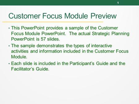 Customer Focus Module Preview This PowerPoint provides a sample of the Customer Focus Module PowerPoint. The actual Strategic Planning PowerPoint is 57.