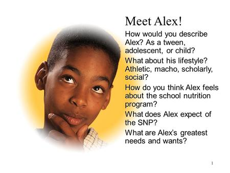 Meet Alex! How would you describe Alex? As a tween, adolescent, or child? What about his lifestyle? Athletic, macho, scholarly, social? How do you think.