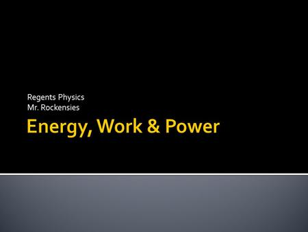 Regents Physics Mr. Rockensies. How does energy manifest itself physically?