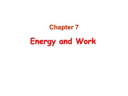 Energy and Work Chapter 7. Introduction to Energy  The concept of energy is one of the most important topics in science  Every physical process that.