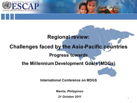 Manila, Philippines 21 October 2011 Regional review: Challenges faced by the Asia-Pacific countries International Conference on MDGS Progress towards the.