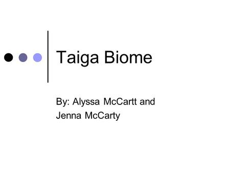 Taiga Biome By: Alyssa McCartt and Jenna McCarty.