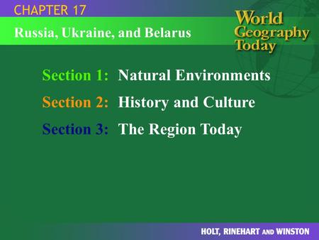 Section 1:Natural Environments Section 2:History and Culture Section 3:The Region Today CHAPTER 17 Russia, Ukraine, and Belarus.