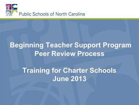 Beginning Teacher Support Program Peer Review Process Training for Charter Schools June 2013.